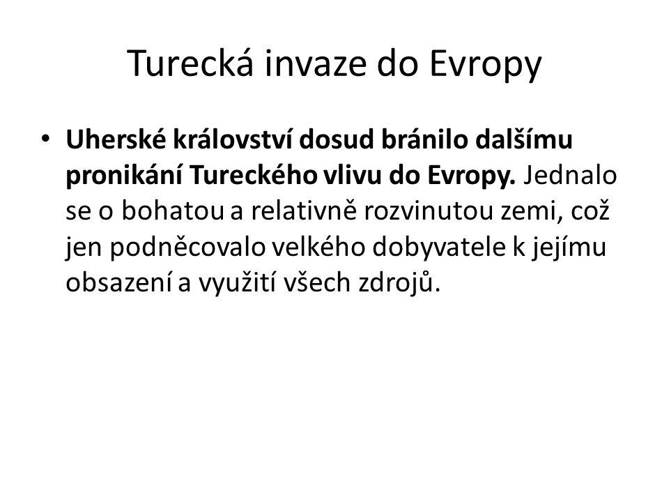 Turecká invaze do Evropy Uherské království dosud bránilo dalšímu pronikání Tureckého vlivu do Evropy. Jednalo se o bohatou a relativně rozvinutou zem