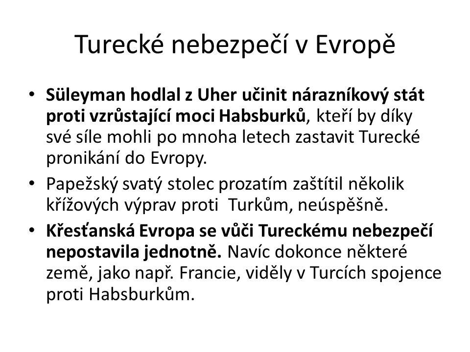 Turecké nebezpečí v Evropě Süleyman hodlal z Uher učinit nárazníkový stát proti vzrůstající moci Habsburků, kteří by díky své síle mohli po mnoha lete