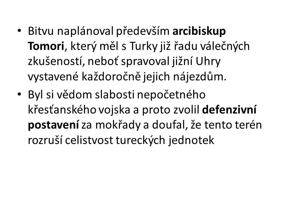 Bitvu naplánoval především arcibiskup Tomori, který měl s Turky již řadu válečných zkušeností, neboť spravoval jižní Uhry vystavené každoročně jejich