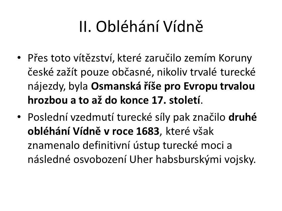 II. Obléhání Vídně Přes toto vítězství, které zaručilo zemím Koruny české zažít pouze občasné, nikoliv trvalé turecké nájezdy, byla Osmanská říše pro