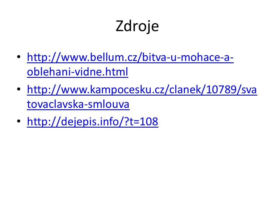 Zdroje http://www.bellum.cz/bitva-u-mohace-a- oblehani-vidne.html http://www.bellum.cz/bitva-u-mohace-a- oblehani-vidne.html http://www.kampocesku.cz/