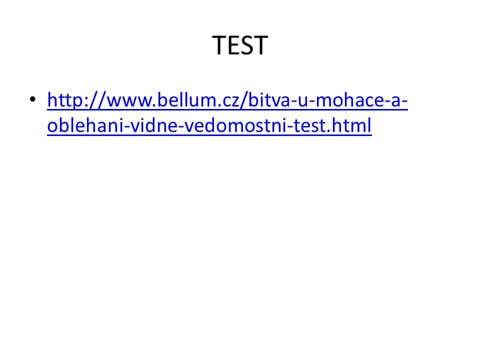 TEST http://www.bellum.cz/bitva-u-mohace-a- oblehani-vidne-vedomostni-test.html http://www.bellum.cz/bitva-u-mohace-a- oblehani-vidne-vedomostni-test.