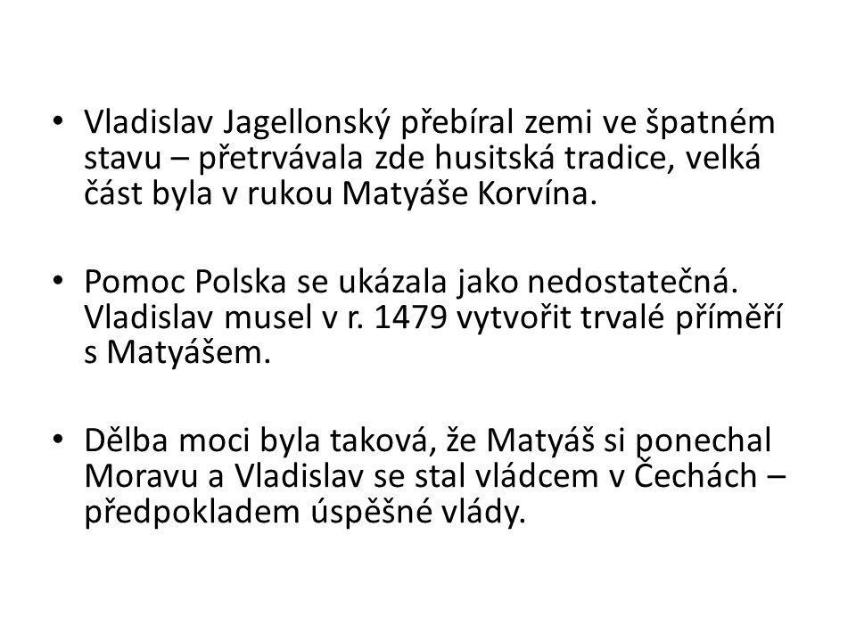 Vladislav Jagellonský přebíral zemi ve špatném stavu – přetrvávala zde husitská tradice, velká část byla v rukou Matyáše Korvína. Pomoc Polska se ukáz