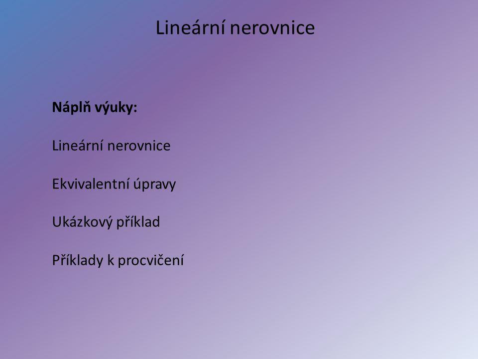 Lineární nerovnice Náplň výuky: Lineární nerovnice Ekvivalentní úpravy Ukázkový příklad Příklady k procvičení