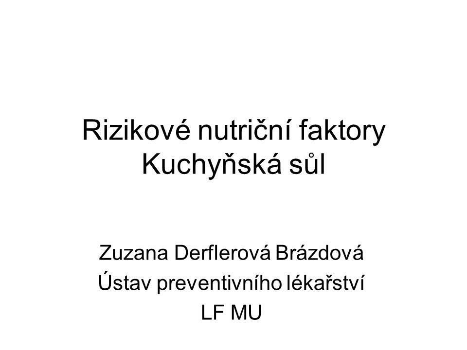 Rizikové nutriční faktory Kuchyňská sůl Zuzana Derflerová Brázdová Ústav preventivního lékařství LF MU