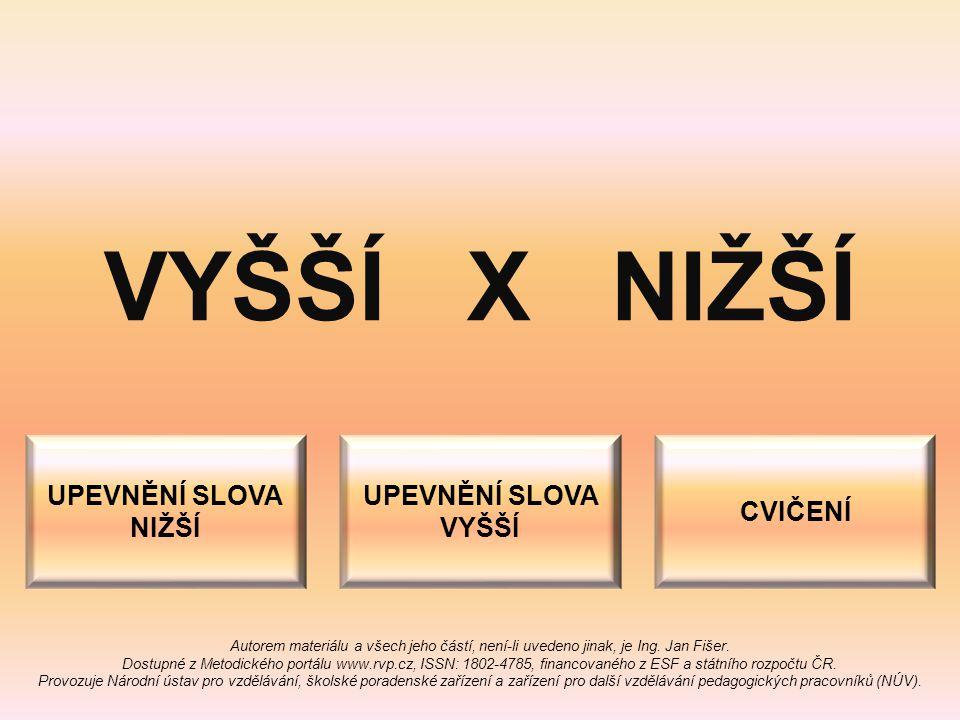 VYŠŠÍ X NIŽŠÍ Autorem materiálu a všech jeho částí, není-li uvedeno jinak, je Ing. Jan Fišer. Dostupné z Metodického portálu www.rvp.cz, ISSN: 1802-47
