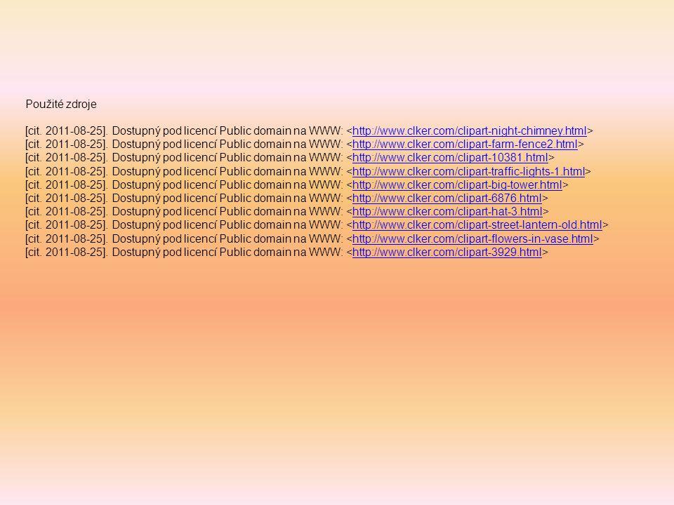 Použité zdroje [cit. 2011-08-25]. Dostupný pod licencí Public domain na WWW: http://www.clker.com/clipart-night-chimney.html [cit. 2011-08-25]. Dostup