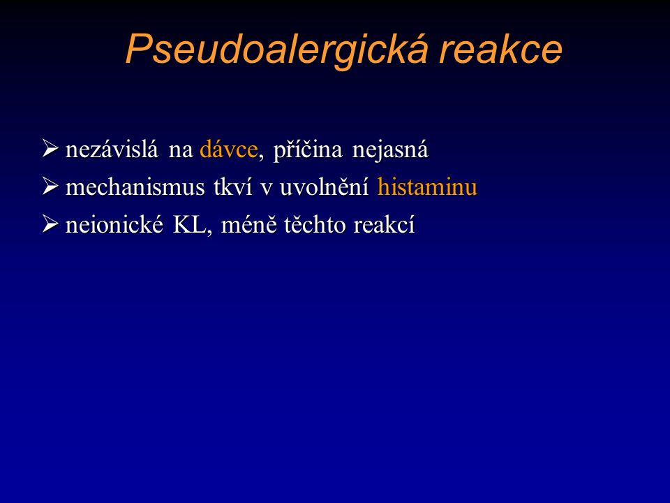 Pseudoalergická reakce  nezávislá na dávce, příčina nejasná  mechanismus tkví v uvolnění histaminu  neionické KL, méně těchto reakcí
