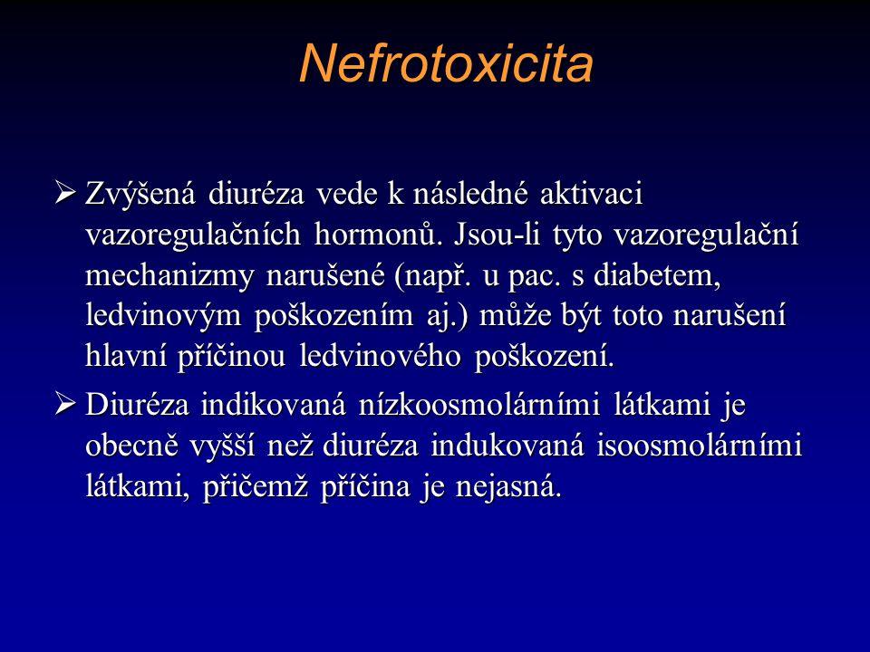 Nefrotoxicita  Zvýšená diuréza vede k následné aktivaci vazoregulačních hormonů. Jsou-li tyto vazoregulační mechanizmy narušené (např. u pac. s diabe