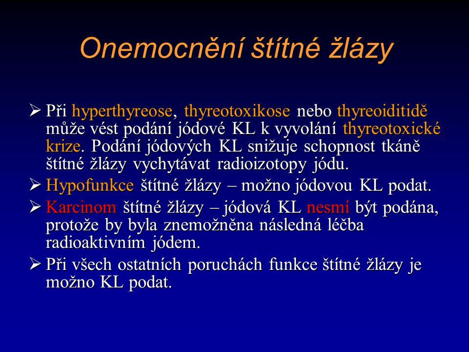 Onemocnění štítné žlázy  Při hyperthyreose, thyreotoxikose nebo thyreoiditidě může vést podání jódové KL k vyvolání thyreotoxické krize. Podání jódov
