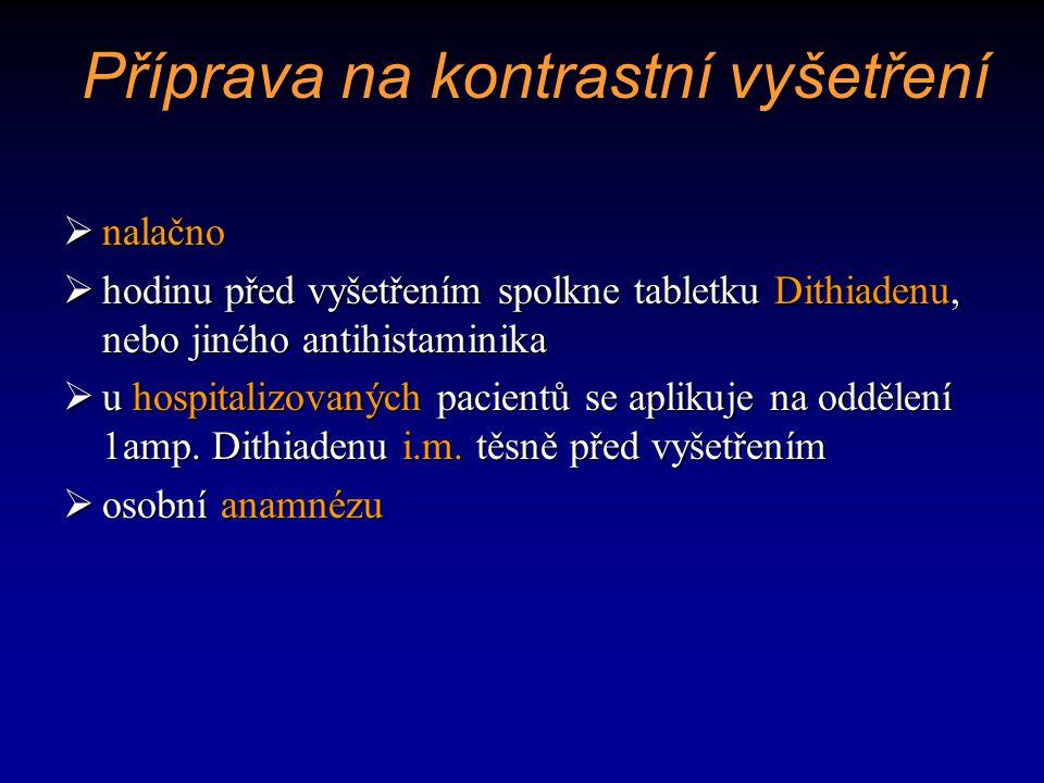 Příprava na kontrastní vyšetření  nalačno  hodinu před vyšetřením spolkne tabletku Dithiadenu, nebo jiného antihistaminika  u hospitalizovaných pac