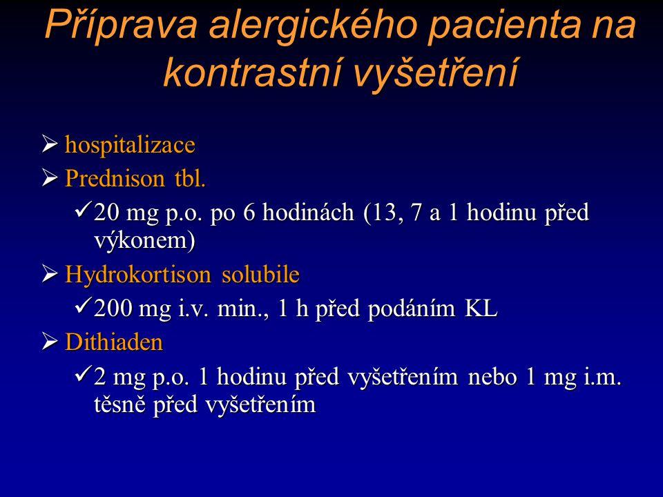 Příprava alergického pacienta na kontrastní vyšetření  hospitalizace  Prednison tbl. 20 mg p.o. po 6 hodinách (13, 7 a 1 hodinu před výkonem) 20 mg