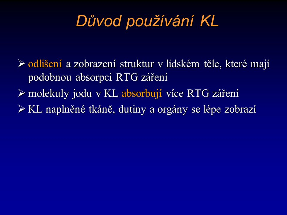 Důvod používání KL  odlišení a zobrazení struktur v lidském těle, které mají podobnou absorpci RTG záření  molekuly jodu v KL absorbují více RTG zář