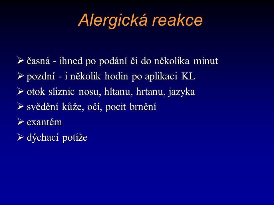 Alergická reakce  časná - ihned po podání či do několika minut  pozdní - i několik hodin po aplikaci KL  otok sliznic nosu, hltanu, hrtanu, jazyka