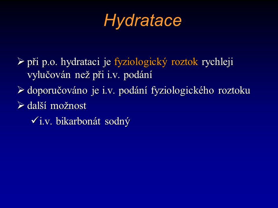 Hydratace  při p.o. hydrataci je fyziologický roztok rychleji vylučován než při i.v. podání  doporučováno je i.v. podání fyziologického roztoku  da