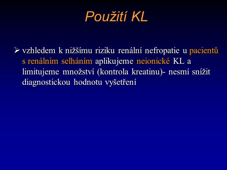 Použití KL  vzhledem k nižšímu riziku renální nefropatie u pacientů s renálním selháním aplikujeme neionické KL a limitujeme množství (kontrola kreat