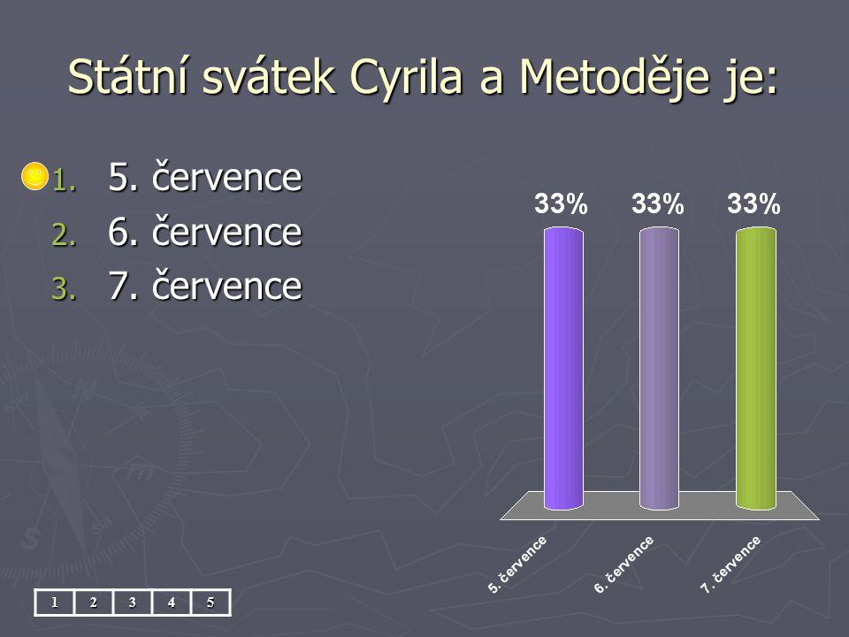 Státní svátek Cyrila a Metoděje je: 12345 1. 5. července 2. 6. července 3. 7. července