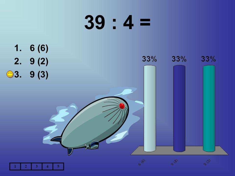 39 : 4 = 1.6 (6) 2.9 (2) 3.9 (3) 12345