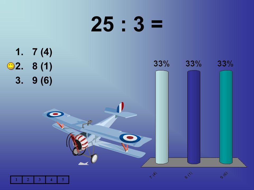 25 : 3 = 1.7 (4) 2.8 (1) 3.9 (6) 12345