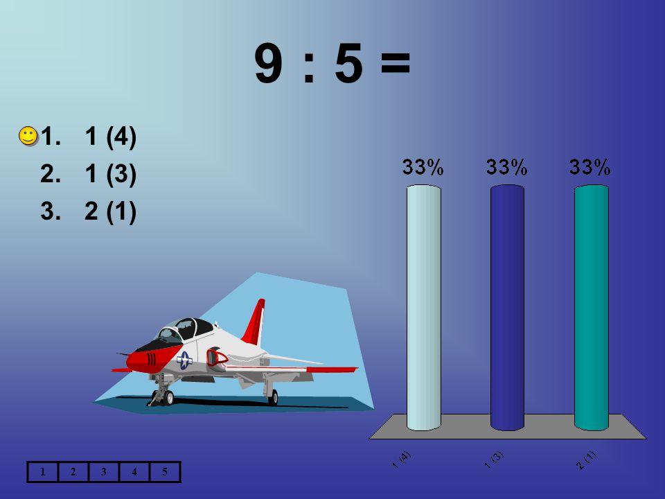 9 : 5 = 1.1 (4) 2.1 (3) 3.2 (1) 12345