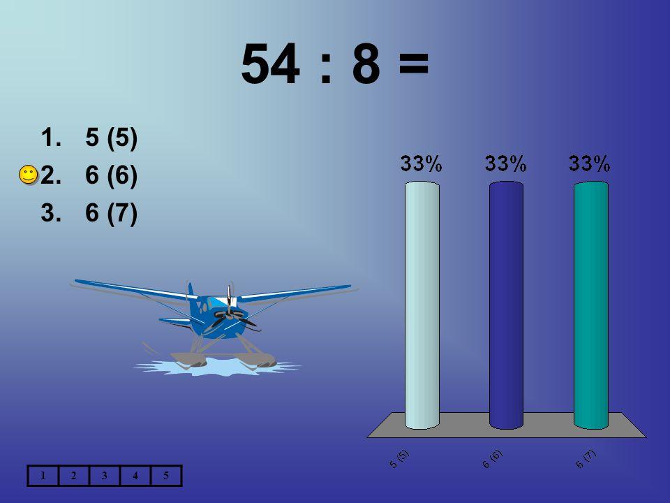 54 : 8 = 1.5 (5) 2.6 (6) 3.6 (7) 12345