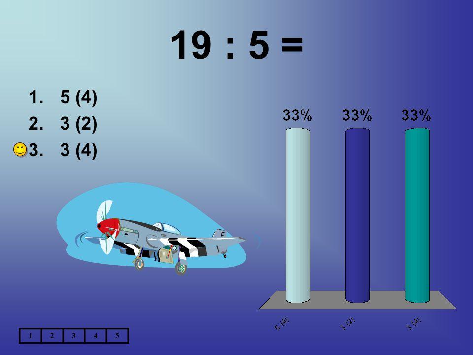 19 : 5 = 1.5 (4) 2.3 (2) 3.3 (4) 12345