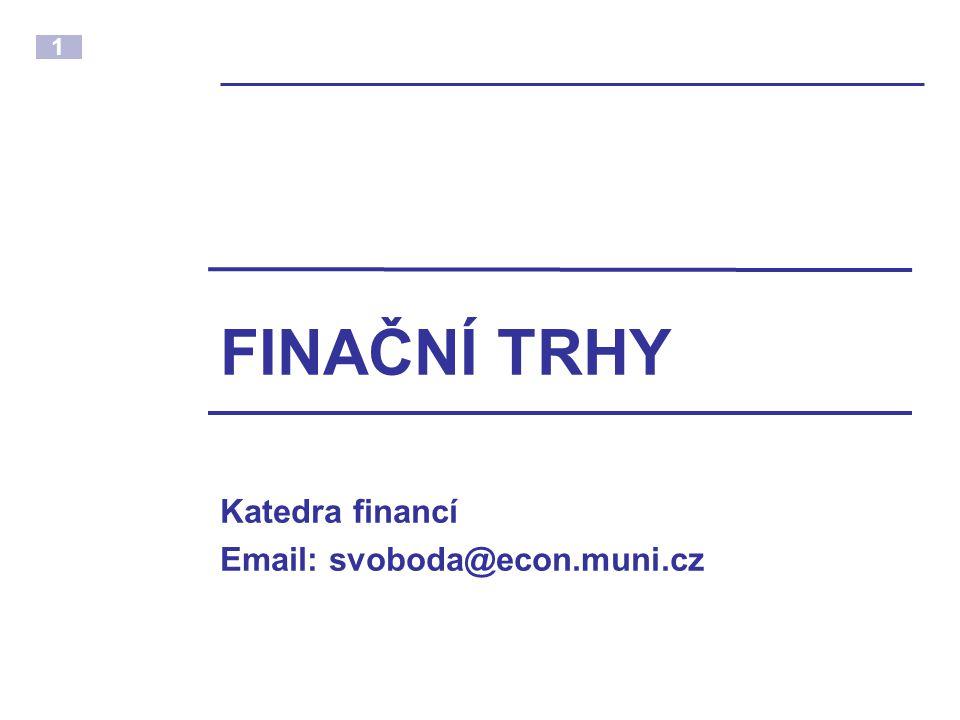 1 FINAČNÍ TRHY Katedra financí Email: svoboda@econ.muni.cz