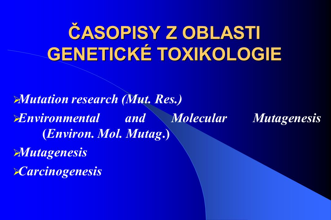 ČASOPISY Z OBLASTI GENETICKÉ TOXIKOLOGIE  Mutation research (Mut.