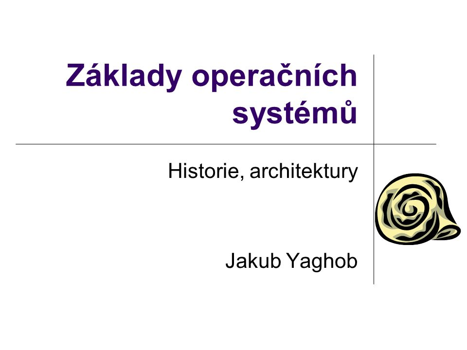Kontakty e-mail:Jakub.Yaghob@mff.cuni.cz slajdy:ftp://ulita.ms.mff.cuni.cz/predn/ZOS literatura: Plášil: Operační systémy, ČVUT, 1991 Plášil, Staudek: Operační systémy, SNTL, 1992
