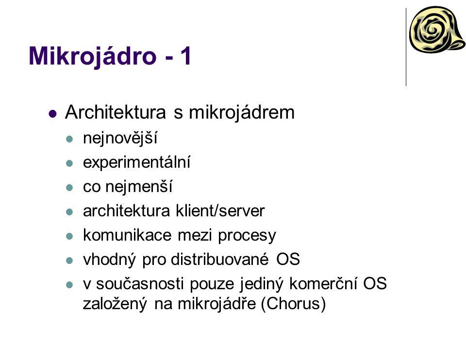 Mikrojádro - 1 Architektura s mikrojádrem nejnovější experimentální co nejmenší architektura klient/server komunikace mezi procesy vhodný pro distribu