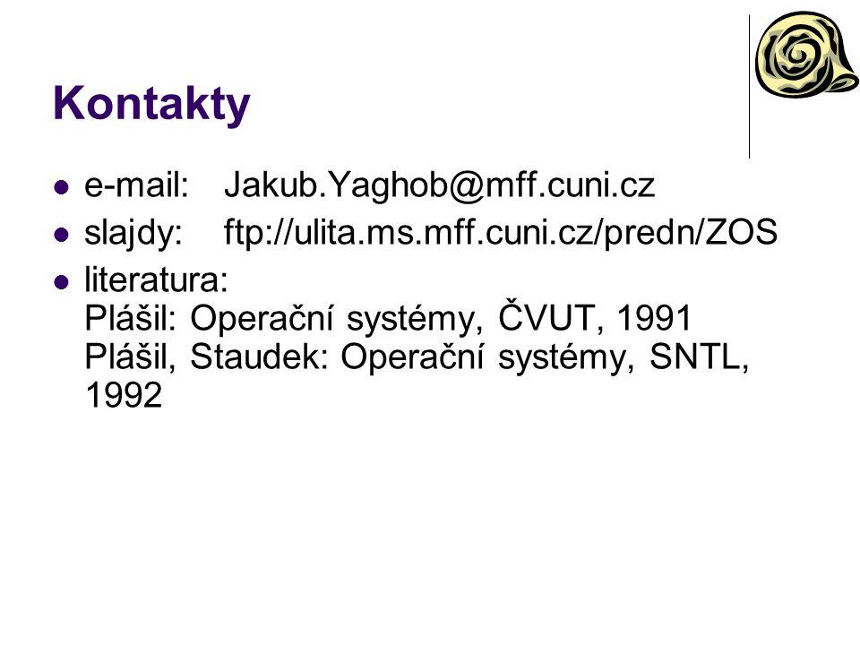 Kontakty e-mail:Jakub.Yaghob@mff.cuni.cz slajdy:ftp://ulita.ms.mff.cuni.cz/predn/ZOS literatura: Plášil: Operační systémy, ČVUT, 1991 Plášil, Staudek: