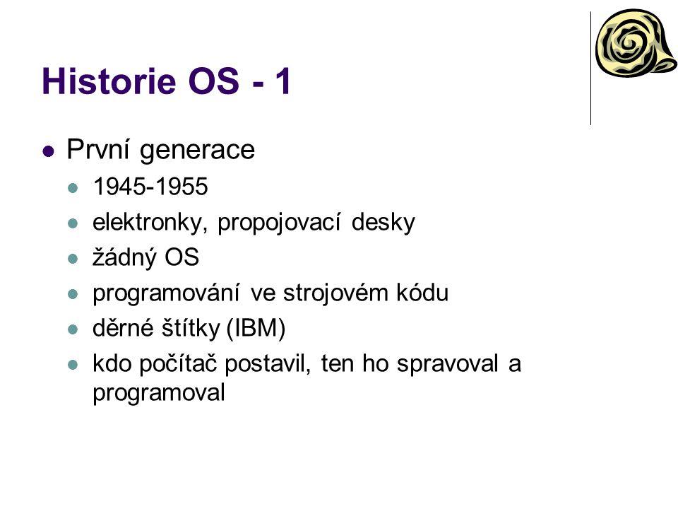 Historie OS - 1 První generace 1945-1955 elektronky, propojovací desky žádný OS programování ve strojovém kódu děrné štítky (IBM) kdo počítač postavil