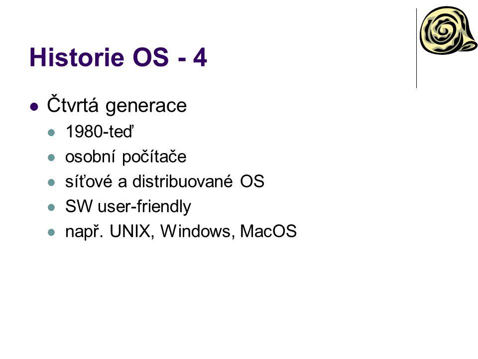 Historie OS - 4 Čtvrtá generace 1980-teď osobní počítače síťové a distribuované OS SW user-friendly např. UNIX, Windows, MacOS