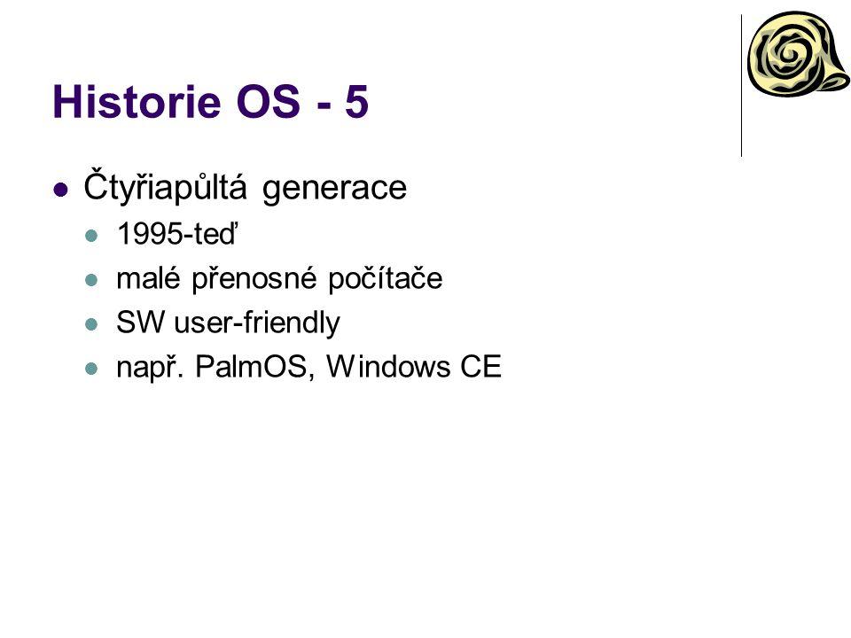 Historie OS - 5 Čtyřiapůltá generace 1995-teď malé přenosné počítače SW user-friendly např. PalmOS, Windows CE