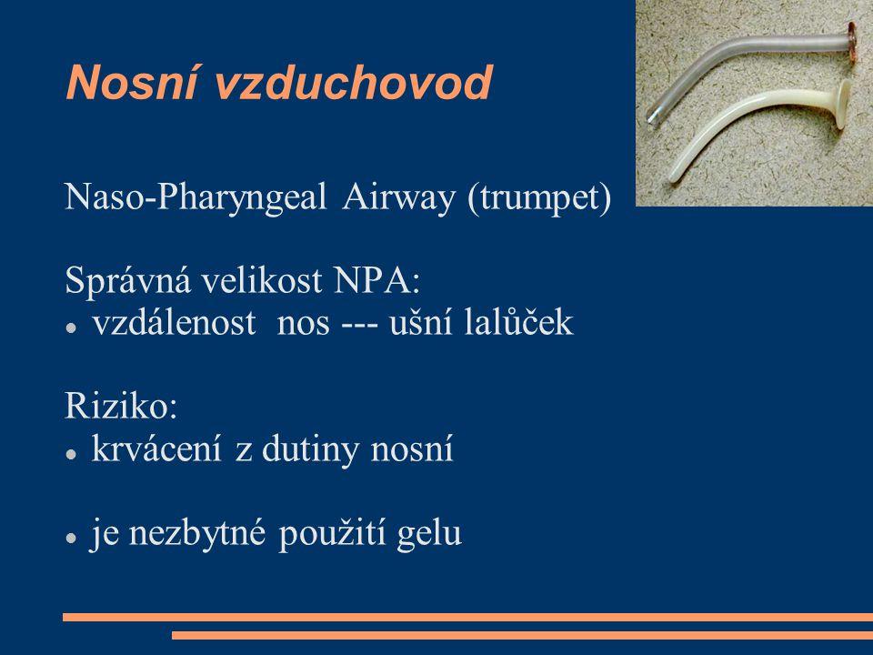 Nosní vzduchovod Naso-Pharyngeal Airway (trumpet) Správná velikost NPA: vzdálenost nos --- ušní lalůček Riziko: krvácení z dutiny nosní je nezbytné po