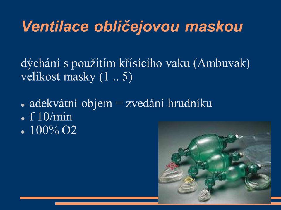 Ventilace obličejovou maskou dýchání s použitím křísícího vaku (Ambuvak) velikost masky (1.. 5) adekvátní objem = zvedání hrudníku f 10/min 100% O2
