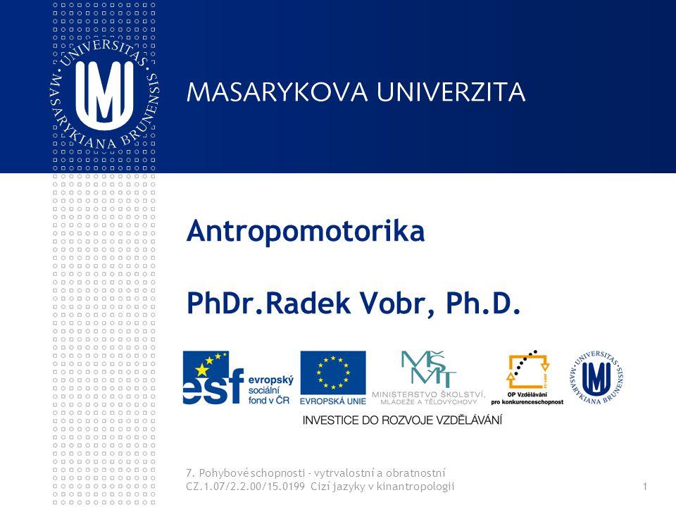 Antropomotorika PhDr.Radek Vobr, Ph.D. 7. Pohybové schopnosti - vytrvalostní a obratnostní CZ.1.07/2.2.00/15.0199 Cizí jazyky v kinantropologii1