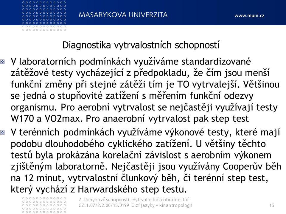 7. Pohybové schopnosti - vytrvalostní a obratnostní CZ.1.07/2.2.00/15.0199 Cizí jazyky v kinantropologii15 V laboratorních podmínkách využíváme standa