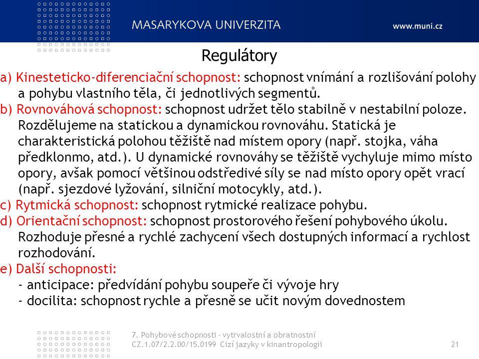 7. Pohybové schopnosti - vytrvalostní a obratnostní CZ.1.07/2.2.00/15.0199 Cizí jazyky v kinantropologii21 a) Kinesteticko-diferenciační schopnost: sc