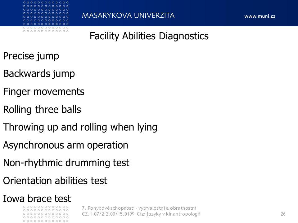 7. Pohybové schopnosti - vytrvalostní a obratnostní CZ.1.07/2.2.00/15.0199 Cizí jazyky v kinantropologii26 Facility Abilities Diagnostics Precise jump