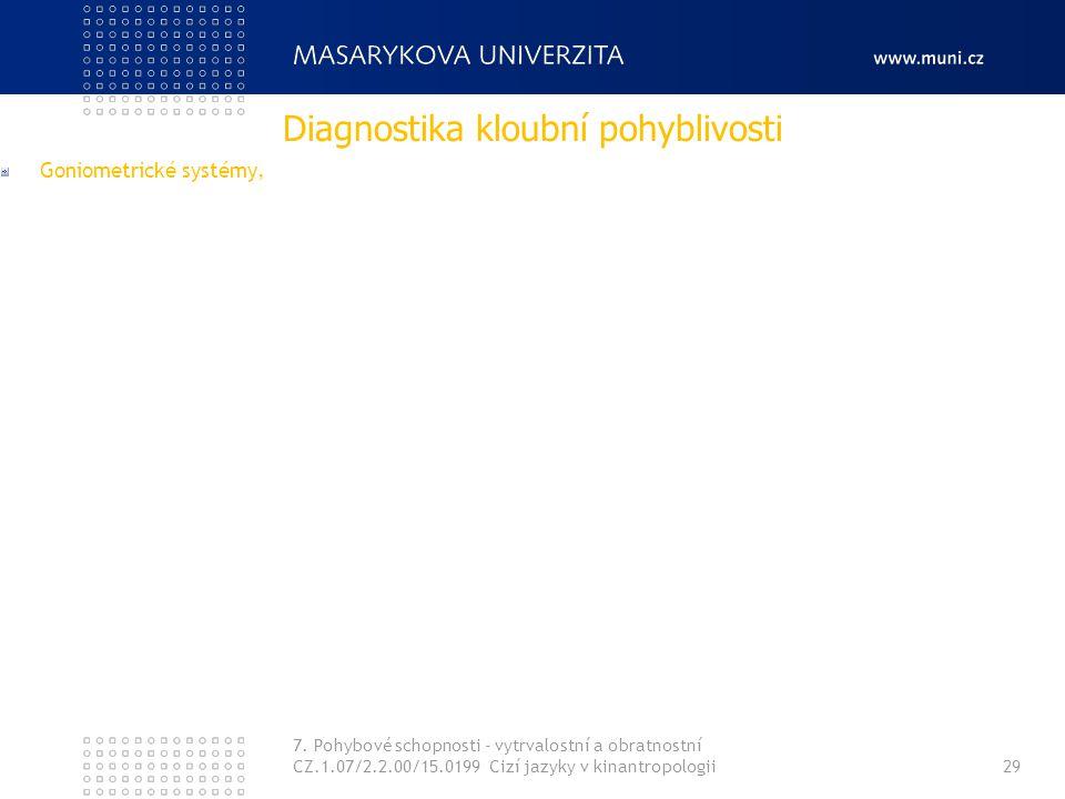7. Pohybové schopnosti - vytrvalostní a obratnostní CZ.1.07/2.2.00/15.0199 Cizí jazyky v kinantropologii29 Goniometrické systémy, Diagnostika kloubní