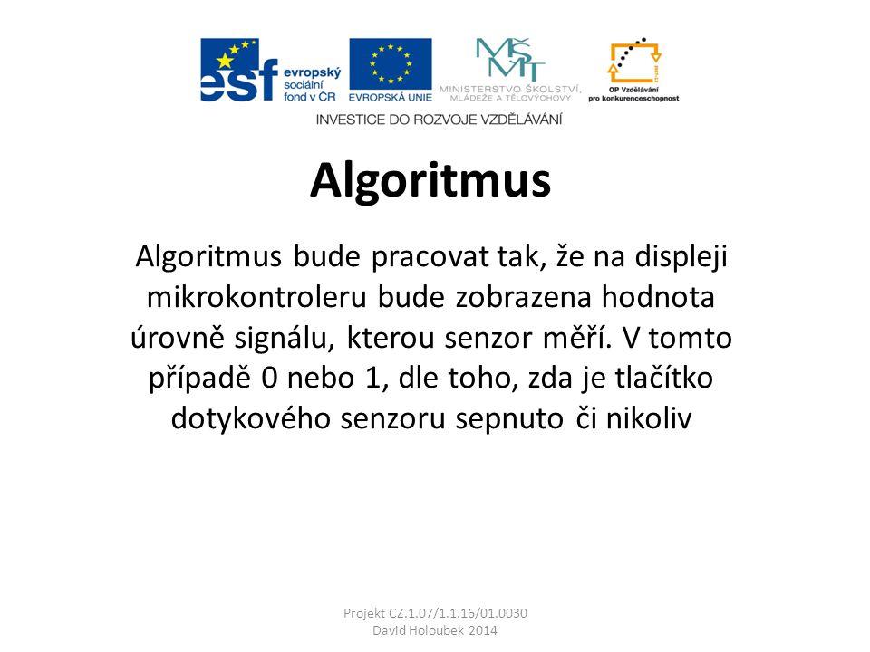 Algoritmus Algoritmus bude pracovat tak, že na displeji mikrokontroleru bude zobrazena hodnota úrovně signálu, kterou senzor měří.