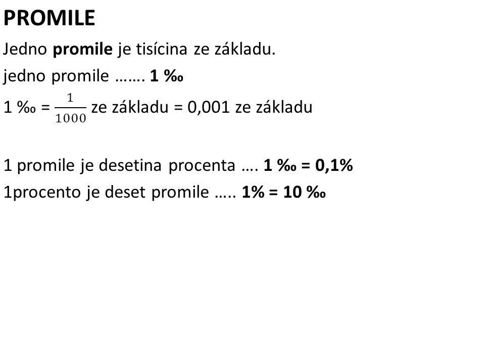 Převeď na promile: a)1,2% = 12 ‰ b) 0,5% = 5‰ c) 12,8% = 128‰ Převeď na procenta: a)7‰ = 0,7% b) 30‰ = 3% c) 21,5‰ = 2,15%