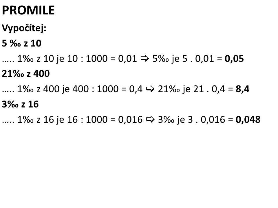 PROMILE Vypočítej: 5 ‰ z 10 …..1‰ z 10 je 10 : 1000 = 0,01  5‰ je 5.