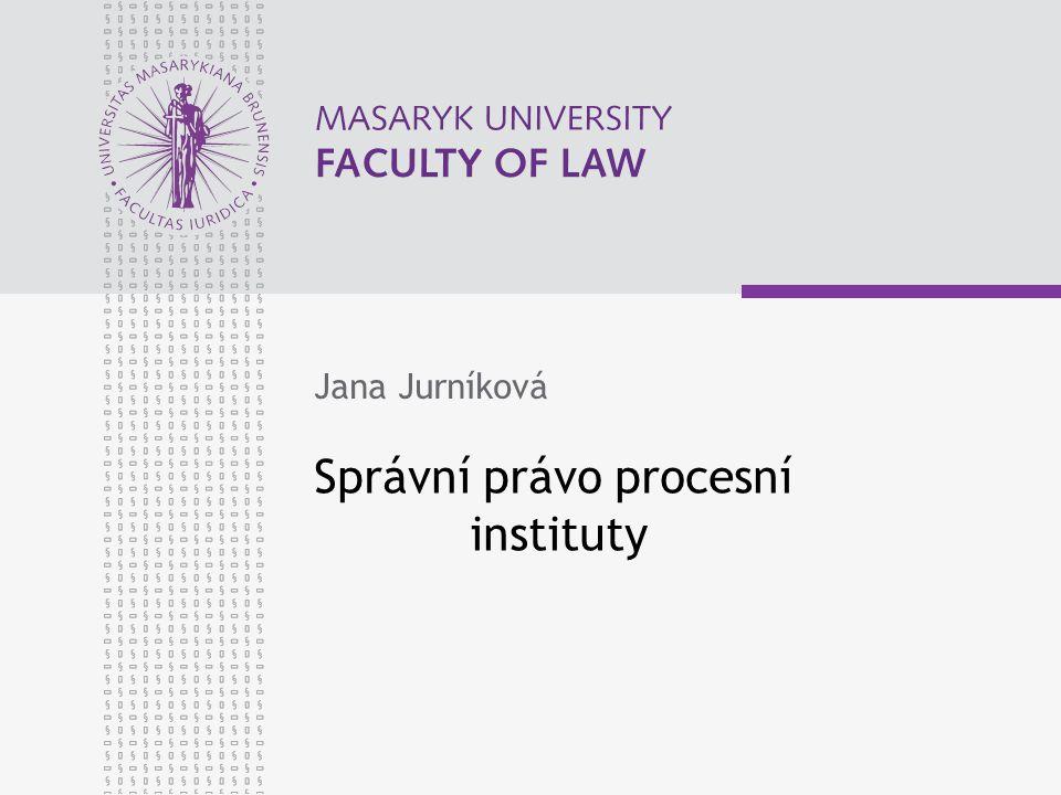 Správní právo procesní instituty Jana Jurníková