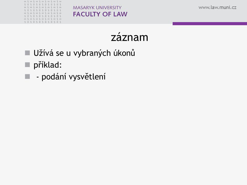 www.law.muni.cz záznam Užívá se u vybraných úkonů příklad: - podání vysvětlení