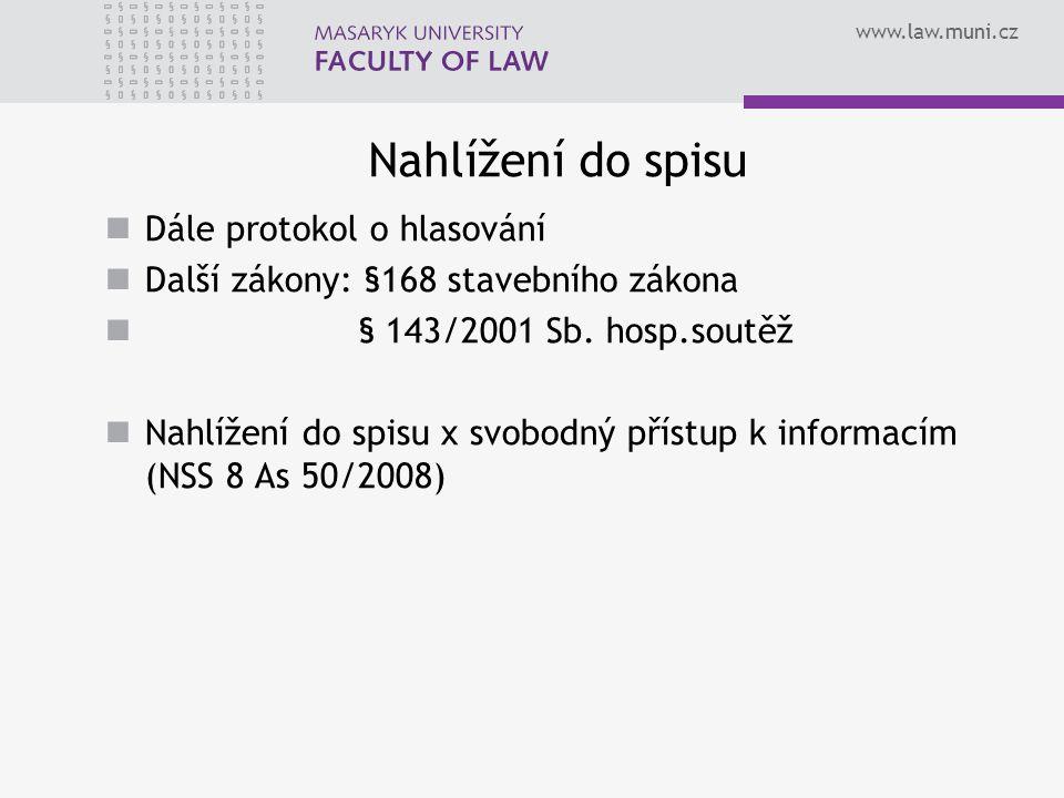 www.law.muni.cz Nahlížení do spisu Dále protokol o hlasování Další zákony: §168 stavebního zákona § 143/2001 Sb.