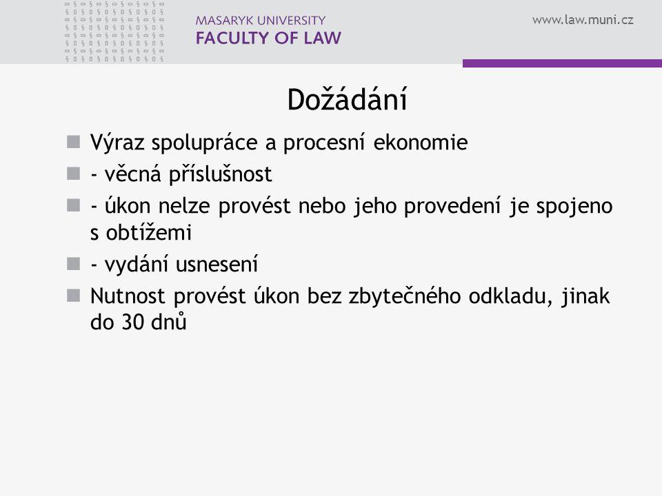 www.law.muni.cz Dožádání Výraz spolupráce a procesní ekonomie - věcná příslušnost - úkon nelze provést nebo jeho provedení je spojeno s obtížemi - vydání usnesení Nutnost provést úkon bez zbytečného odkladu, jinak do 30 dnů