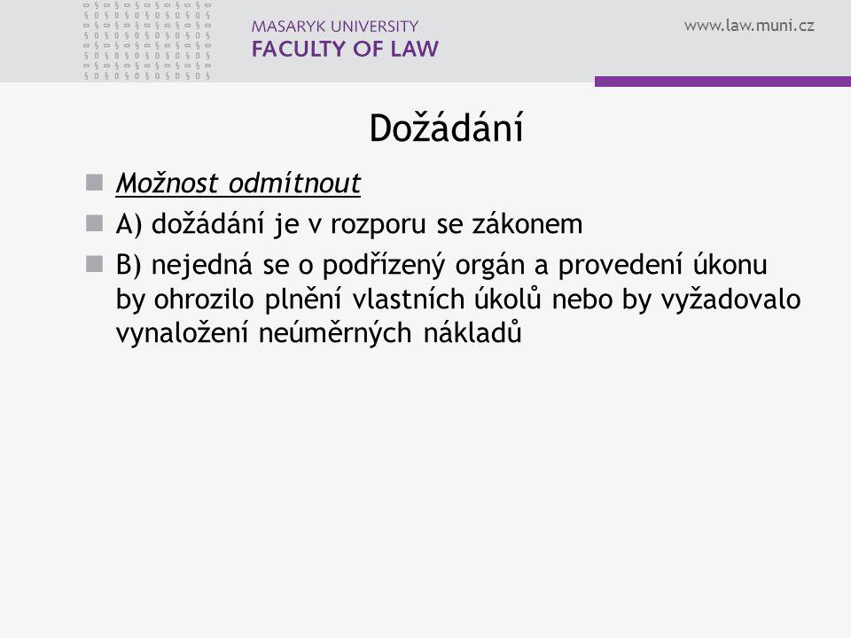 www.law.muni.cz Dožádání Možnost odmítnout A) dožádání je v rozporu se zákonem B) nejedná se o podřízený orgán a provedení úkonu by ohrozilo plnění vlastních úkolů nebo by vyžadovalo vynaložení neúměrných nákladů