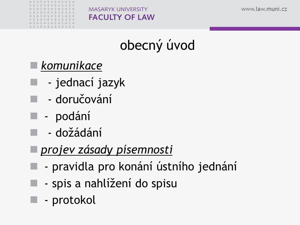 www.law.muni.cz obecný úvod komunikace - jednací jazyk - doručování - podání - dožádání projev zásady písemnosti - pravidla pro konání ústního jednání - spis a nahlížení do spisu - protokol